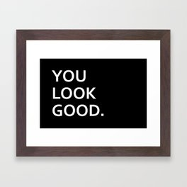 You look good funny hipster humor quote saying Framed Art Print
