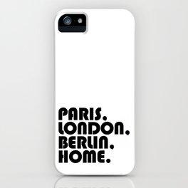Paris, London, Berlin, Home. iPhone Case