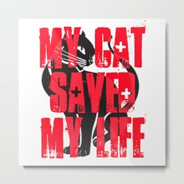 My Cat Saved My Life Metal Print