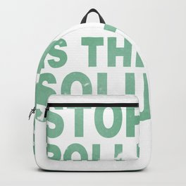 Stopping Pollution Is The Best Solution Backpack
