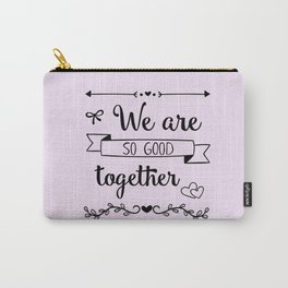We are so good together Carry-All Pouch
