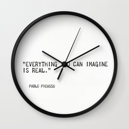 Everything you can imagine is real. Wall Clock
