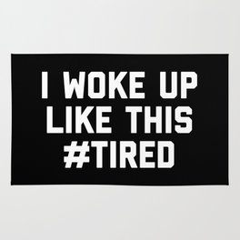 Woke Up Tired Funny Quote Rug