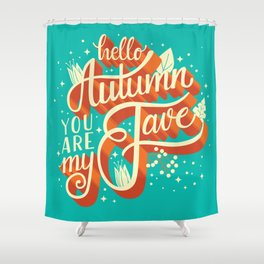Autumn, you are my fave, 005 Shower Curtain