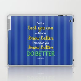 Do Better - Maya Angelou Laptop & iPad Skin