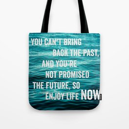 Enjoy Life Now Tote Bag