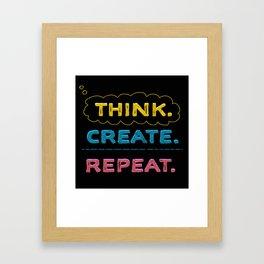 Think. Create. Repeat.  Framed Art Print