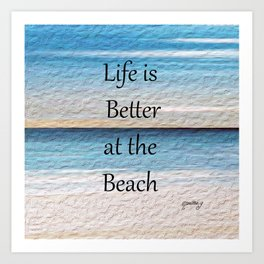 Life is Better at the Beach Art Print
