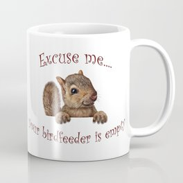 Excuse me...your birdfeeder is empty Coffee Mug