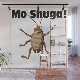 Mo Shuga! Wall Mural