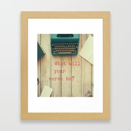 What will your verse be? Framed Art Print