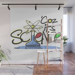 Coz It's Science Wall Mural