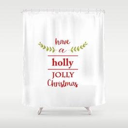 Have a Holly Jolly Christmas Shower Curtain