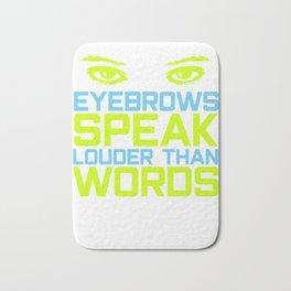 Pretty & Sexy Eyebrow Tshirt Design Speak Louder Than Words Bath Mat