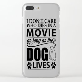 I don't care who dies in a movie, as long as the dog lives! Clear iPhone Case