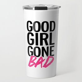 Good Girl Gone Bad Funny Quote Travel Mug