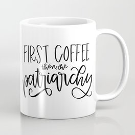 First Coffee. Then, the Patriarchy Coffee Mug