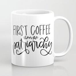 First Coffee. Then, the Patriarchy Coffee Mug