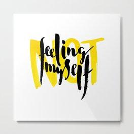 NOT feeling myself Metal Print