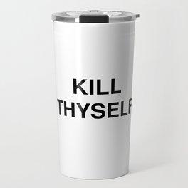 KILL THYSELF Travel Mug