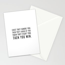 First they ignore you. Then they laugh at you. Then they fight you. Then you win Stationery Cards