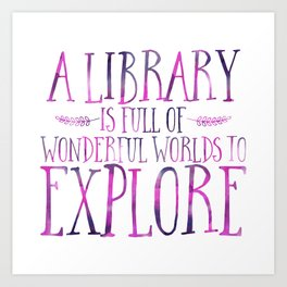 A Library is Full of Wonderful Worlds to Explore - Purple Art Print