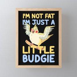 I'm Not Fat A Little Budgie Overweight Gift Framed Mini Art Print