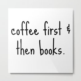 Coffee First & Then Books Metal Print