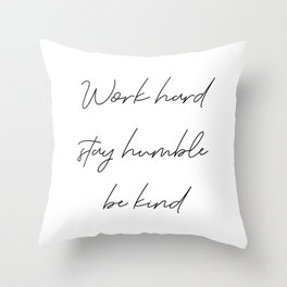 Work hard stay humble be kind Throw Pillow