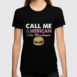 Call Me American I Love Cheeseburgers   Celebrate National Foods For Food Lovers T-shirt