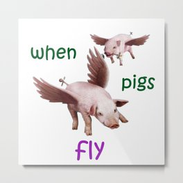 When Pigs Fly Metal Print