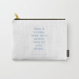 THERE IS NOTHING MORE TRULY ARTISTIC THAN TO LOVE PEOPLE Cerulean Blue Love Carry-All Pouch
