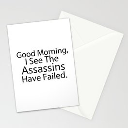 Good Morning, I See The Assassins Have Failed Stationery Cards
