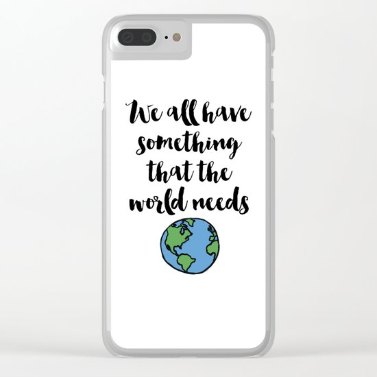 We all have something that the world needs Quote Clear iPhone Case