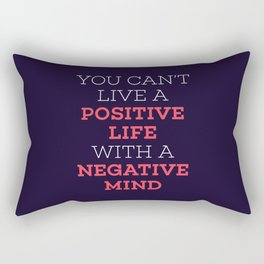 You Can't Live A Positive Life With A Negative mind Rectangular Pillow
