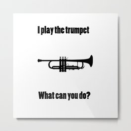 I Play the Trumpet Metal Print