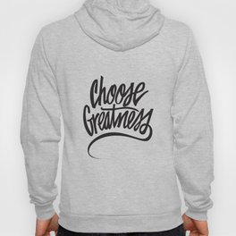 Choose Greatness Hoody