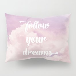 Follow your dreams - pink and purple clouds Pillow Sham