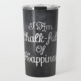I Am Chalk-full Of Happiness Travel Mug