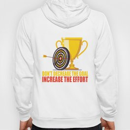 Don't decrease the goal increase the effort Hoody