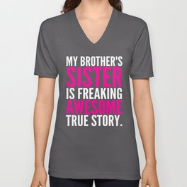 My Brother's Sister is Freaking Awesome True Story (Black - White - Pink) Unisex V-Neck