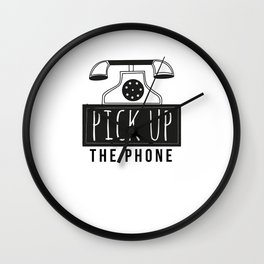 Pick up the phone | Art Saying Quotes Wall Clock