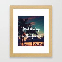 Fuck Shit Up Motherfucker Framed Art Print
