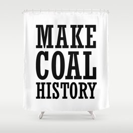 MAKE COAL HISTORY Shower Curtain