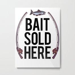 Bait Sold Here Metal Print