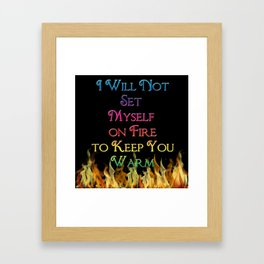 I Will Not Set Myself on Fire to Keep You Warm Framed Art Print