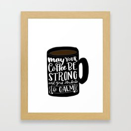 Strong Coffee, Calm Students Framed Art Print