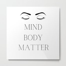 Mind Body Matter  Metal Print