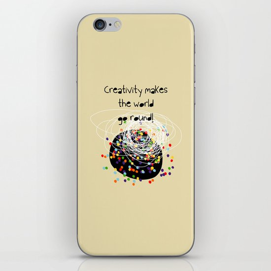 Creativity makes the world go round! iPhone & iPod Skin