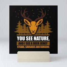 Hunting You See Nature And I See A Deer Mini Art Print